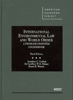 Carlson, Palmer, and Weston's International Environmental Law and World Order: A Problem-Oriented Coursebook, 3D 9780314159694