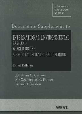Carlson, Palmer, and Weston's International Environmental Law and World Order: A Problem-Oriented Coursebook, 3D, Documentary Supplement 9780314194022