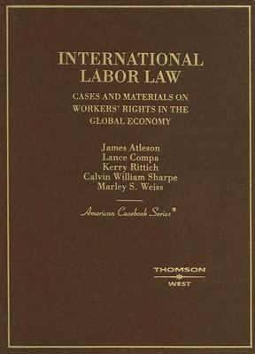 International Labor Law: Cases and Materials on Workers' Rights in the Global Economy 9780314169181