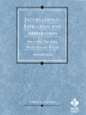 International Litigation and Arbitration: Selected Treaties, Statutes, and Rules 9780314251565