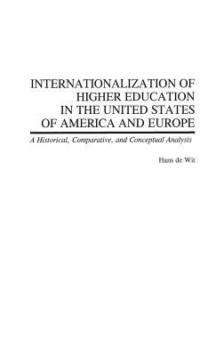 Internationalization of Higher Education in the United States of America and Europe: A Historical, Comparative, and Conceptual Analysis 9780313320750