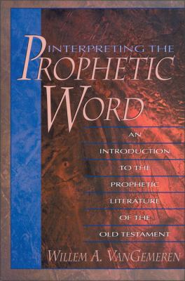 Interpreting the Prophetic Word: An Introduction to the Prophetic Literature of the Old Testament 9780310211389