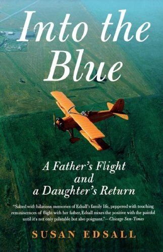 Into the Blue: A Father's Flight and a Daughter's Return 9780312321420