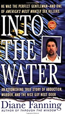 Into the Water: An Astonishing True Story of Abduction, Murder, and the Nice Guy Next Door 9780312985264