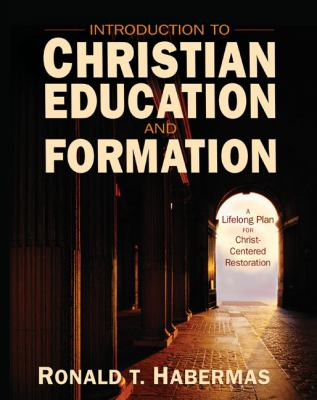 Introduction to Christian Education and Formation: A Lifelong Plan for Christ-Centered Restoration 9780310274261