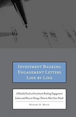 Investment Banking Engagement Letters Line by Line: A Detailed Look at Investment Banking Engagement Letters and How to Change Them to Meet Your Needs 9780314202574