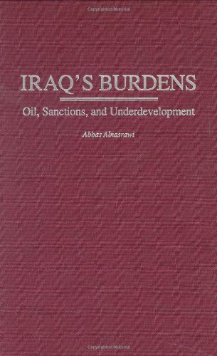 Iraq's Burdens: Oil, Sanctions, and Underdevelopment 9780313324598