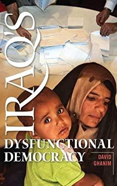 Iraq's Dysfunctional Democracy 9780313398018