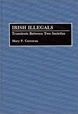 Irish Illegals: Transients Between Two Societies 9780313286247