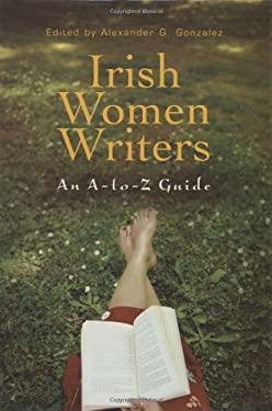 Irish Women Writers: An A-To-Z Guide