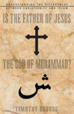 Is the Father of Jesus the God of Muhammad?: Understanding the Differences Between Christianity and Islam 9780310247487