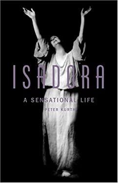 Isadora: A Sensational Life 9780316507264