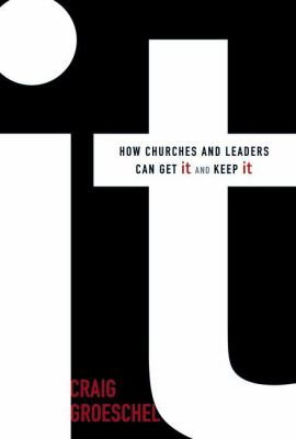 It: How Churches and Leaders Can Get It and Keep It 9780310286820