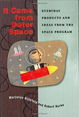 It Came from Outer Space: Everyday Products and Ideas from the Space Program 9780313322228
