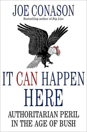 It Can Happen Here: Authoritarian Peril in the Age of Bush 9780312356057