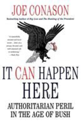 It Can Happen Here: Authoritarian Peril in the Age of Bush 9780312379308
