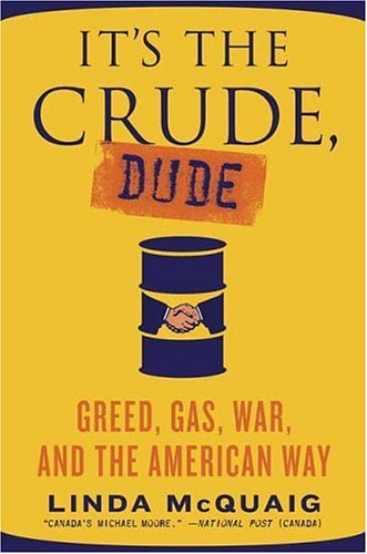 It's the Crude, Dude: Greed, Gas, War, and the American Way 9780312360061