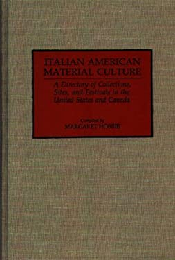 Italian American Material Culture: A Directory of Collections, Sites, and Festivals in the United States and Canada 9780313272004