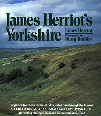 James Herriot's Yorkshire: A Guided Tour with the Beloved Veterinarian Through the Land of All Creatures Great and Small and Every Living Thing, 9780312439712