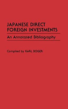 Japanese Direct Foreign Investments: An Annotated Bibliography 9780313263187