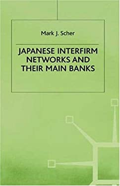 Japanese Interfirm Networks and Their Main Banks 9780312177430