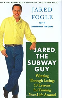 Jared, the Subway Guy: Winning Through Losing: 13 Lessons for Turning Your Life Around 9780312353582