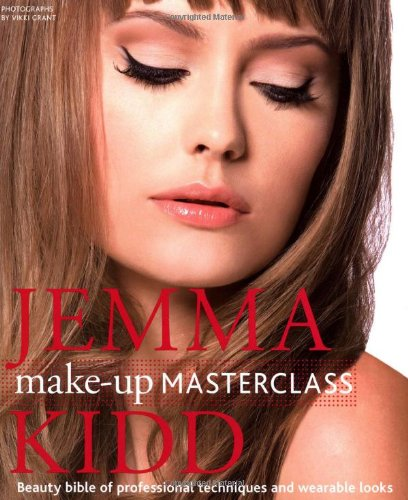 Jemma Kidd Make-Up Masterclass: Beauty Bible of Professional Techniques and Wearable Looks 9780312573713