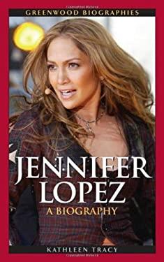 Jennifer Lopez: A Biography 9780313355158