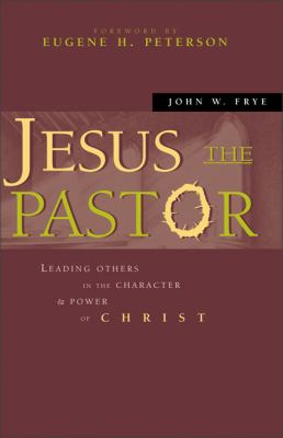 Jesus the Pastor: Leading Others in the Character and Power of Christ 9780310242697
