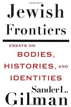 Jewish Frontiers: Essays on Bodies, Histories, and Identities 9780312295325