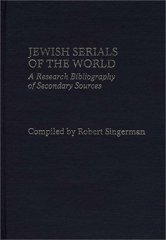 Jewish Serials of the World: A Research Bibliography of Secondary Sources 9780313244933
