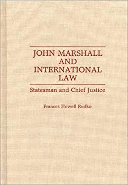 John Marshall and International Law: Statesman and Chief Justice 9780313279324