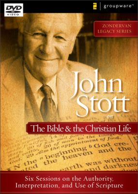 John Stott on the Bible & the Christian Life: Six Sessions on the Authority, Interpretation, and Use of Scripture