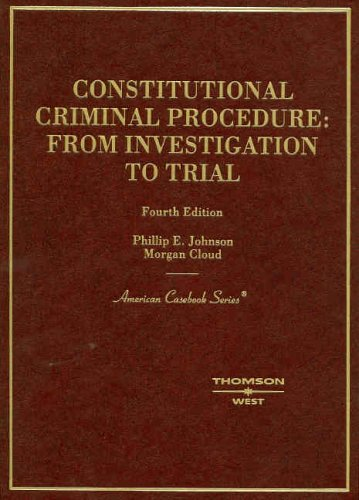 Johnson and Cloud's Constitutional Criminal Procedure: Investigation to Trial, 4th 9780314256607