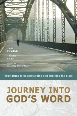 Journey Into God's Word: Your Guide to Understanding and Applying the Bible 9780310275138