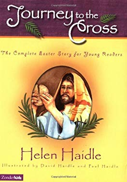 Journey to the Cross: The Complete Easter Story for Young Readers Helen Haidle, David Haidle and Helen