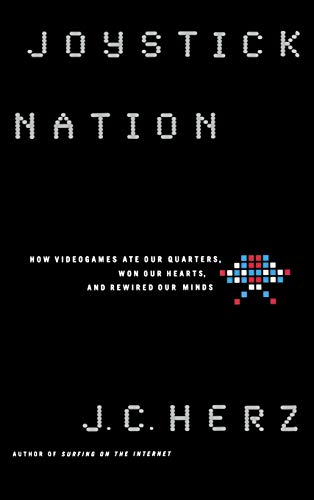 Joystick Nation: How Videogames Ate Quarters, Won Our Hearts, and Rewired Our Minds 9780316360074