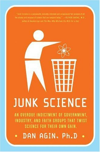 Junk Science: An Overdue Indictment of Government, Industry, and Faith Groups That Twist Science for Their Own Gain 9780312374808