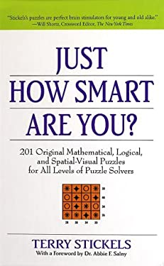 Just How Smart Are You?: 150 Original Mathematical, Logical, and Spatial-Visual Puzzles for All Levels of Puzzle Solvers 9780312281694