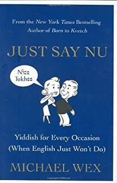 Just Say Nu: Yiddish for Every Occasion (When English Just Won't Do) 9780312364625