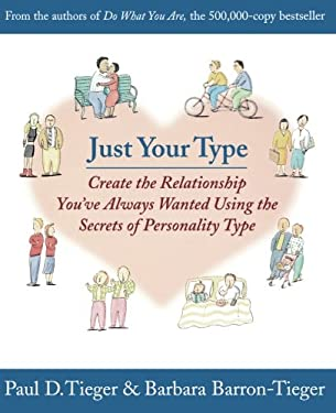 Just Your Type: Create the Relationship You've Always Wanted Using the Secrets of Personality Type 9780316845694