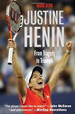 Justine Henin: From Tragedy to Triumph 9780312536756