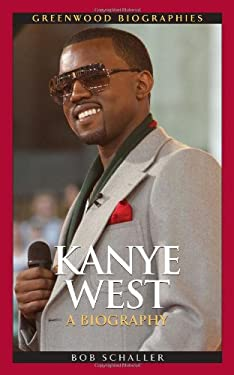 Kanye West: A Biography 9780313374609