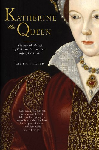 Katherine the Queen: The Remarkable Life of Katherine Parr, the Last Wife of Henry VIII 9780312616960
