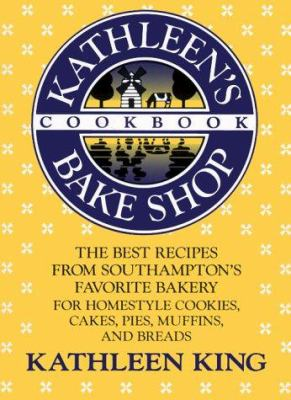 Kathleen's Bake Shop Cookbook: The Best Recipes from Southhampton's Favorite Bakery for Homestyle Cookies, Cakes, Pies, Muffins, and Breads 9780312038533