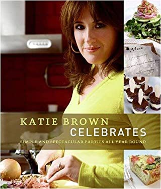 Katie Brown Celebrates: Simple and Spectacular Parties All Year Round 9780316118187