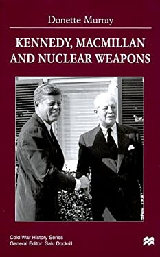 Kennedy, MacMillan and Nuclear Weapons 9780312222215
