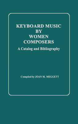 Keyboard Music by Women Composers: A Catalog and Bibliography 9780313228339