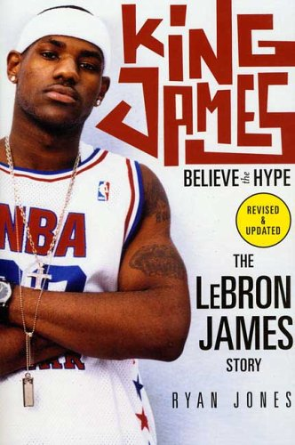 King James: Believe the Hype---The Lebron James Story 9780312349929