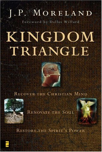Kingdom Triangle: Recover the Christian Mind, Renovate the Soul, Restore the Spirit's Power 9780310274322